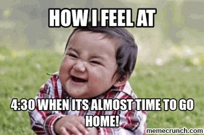 Go Home Meme - almost time to go home