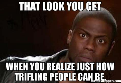 Who Are The People In Memes - that look you get when you realize just how trifling