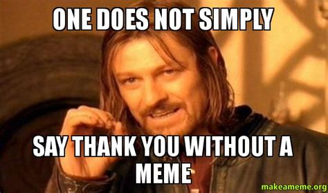 One Does Simply Meme - say thank you without a meme one does not simply make