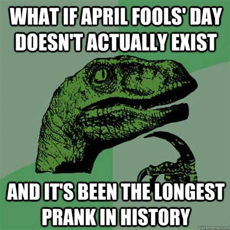 April Meme - what if april fools day doesn t actually exist and it s