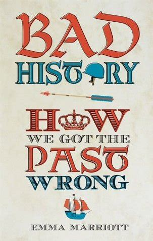 bad from history or misunderstood books bad history how we got the past wrong by marriott