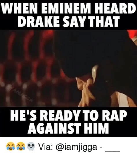 Eminem Drake Meme - wheneminem heard drake say that he s ready to rap against