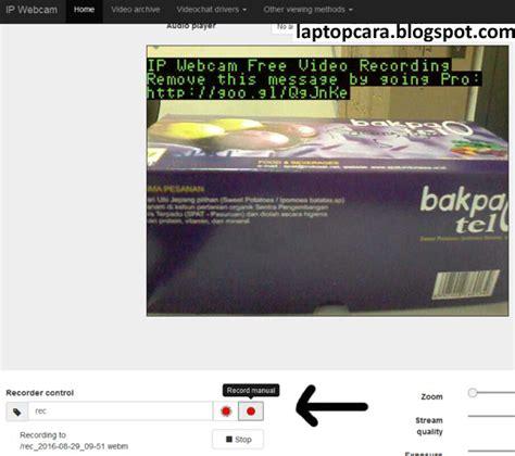 cara membuat webcam jadi cctv cara membuat cctv dari hp android laptop cara