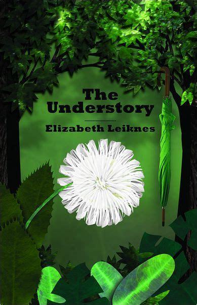 the understory by elizabeth leiknes hardcover barnes