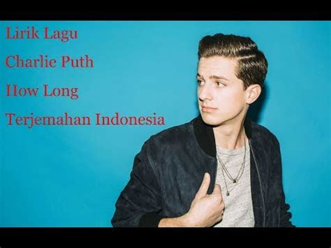 charlie puth how long azlyrics lirik how long charlie puth arti dan terjemahan
