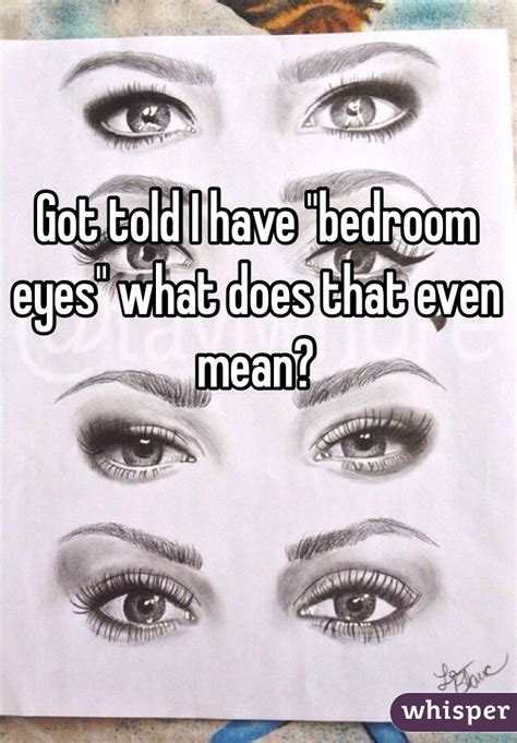 bedroom eyes meaning got told i have quot bedroom eyes quot what does that even mean