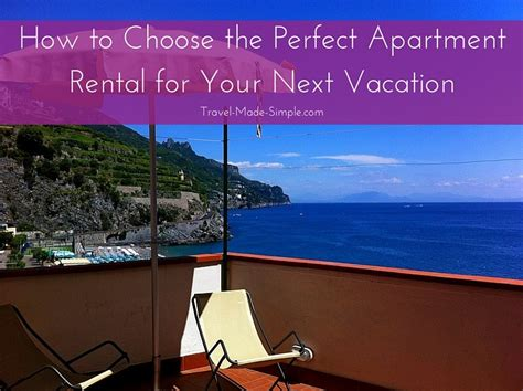 How To Choose The Apt How To Choose An Apartment Rental For Your Vacation