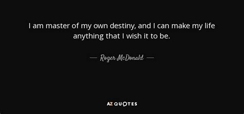 I Am An Mba Graduate And I Can T Find Work by Creating Your Own Destiny Quotes