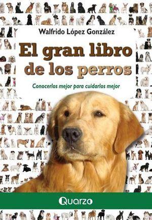 libro el perro lpez gran libro de los perros el lopez walfrido 9786074573886