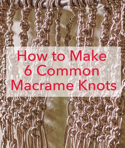 How To Do Macrame Knots - how to make 6 common macrame knots and patterns