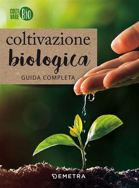 orto e giardino biologico il grande libro dell orto e giardino biologico giunti