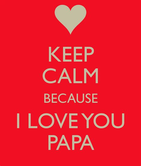 images of love you papa keep calm because i love you papa poster j keep calm o