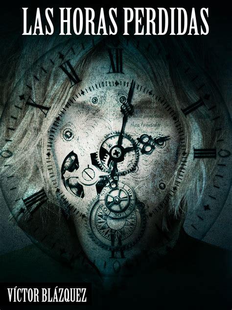 las horas perdidas v 237 ctor bl 225 zquez autor de el cuarto jinete las horas perdidas en ebook