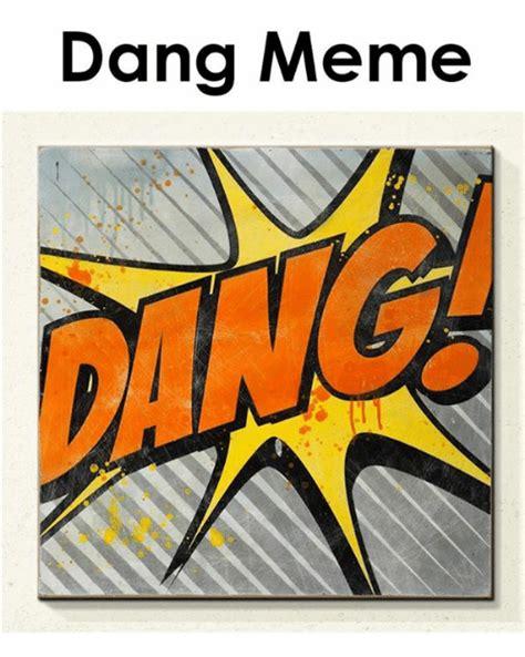 Dang Meme - dang meme meme on sizzle