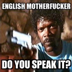 English Motherfucker Do You Speak It Meme - meme pulp fiction english motherfucker do you speak it