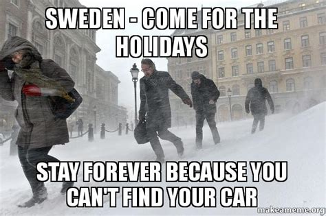 Sweden Meme - sweden come for the holidays stay forever because you