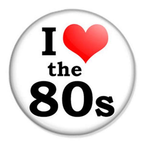 i love the 80s i love the 80s 25mm 1 quot pin badge button 80 s eighties