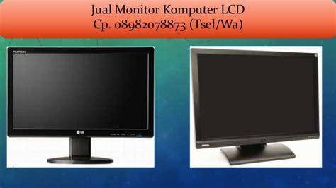 Monitor Lcd Komputer 08982078873 tsel wa jual monitor lcd komputer 2017 di
