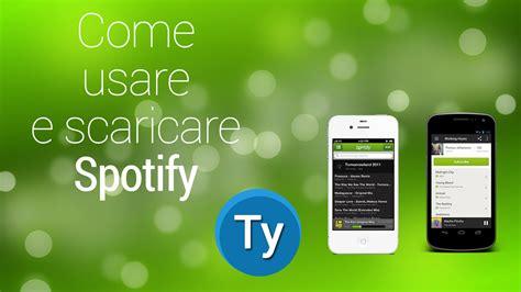 come scaricare mobile come usare e scaricare spotify