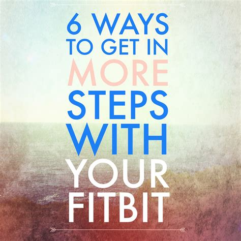 Ways To Get A by 6 Ways To Get In More Steps With Your Fitbit Kumpf