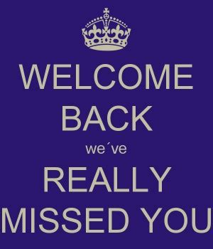 welcome back we missed you quotes. quotesgram