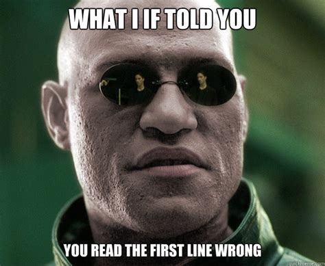 What If I Told You Meme - what i if told you you read the first line wrong white