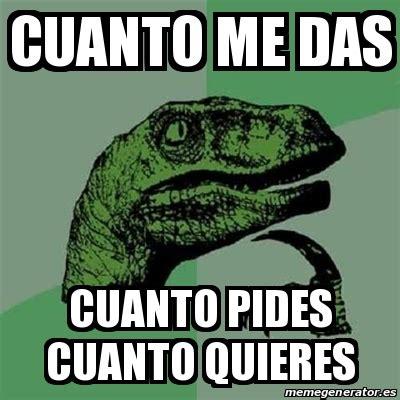 Cuanto Meme - meme filosoraptor cuanto me das cuanto pides cuanto