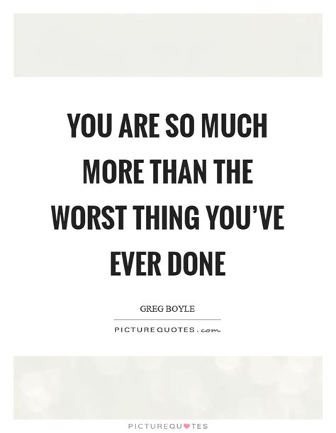 what is the worst thing you ve ever been accused of greg boyle quotes sayings 33 quotations