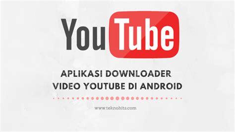 aplikasi download mp3 youtube android 10 aplikasi download video youtube di android