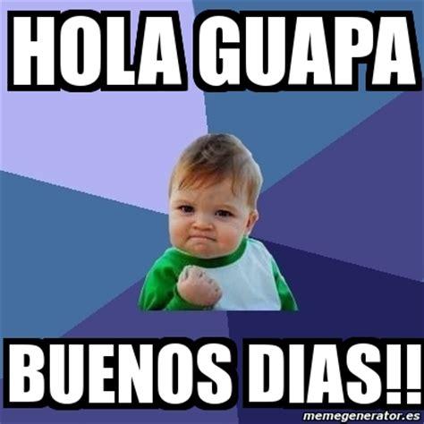 Meme De Hola - meme bebe exitoso hola guapa buenos dias 2340817