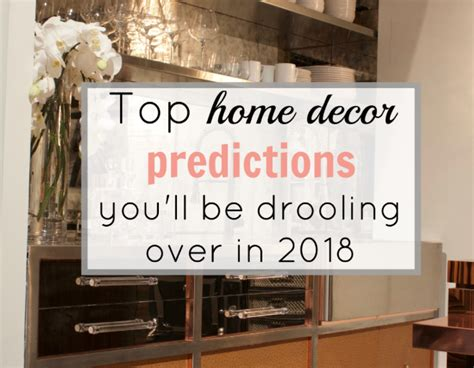 Top 10 Home Decor Predictions Top Home Decor Predictions You Ll Be Drooling In 2018