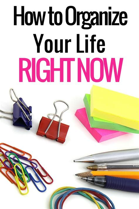 organize your life how to organize your life right now veryhom