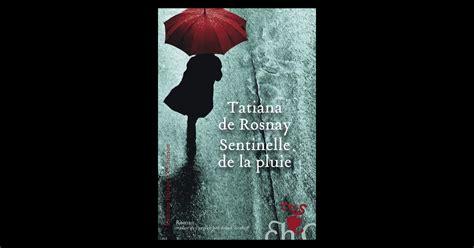 sentinelle de la pluie 9782350874425 couverture du nouveau roman de tatiana de rosnay sentinelle de la pluie 233 ditions helo 239 se