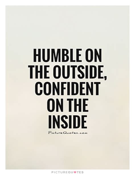 humble quotes humble on the outside confident on the inside picture