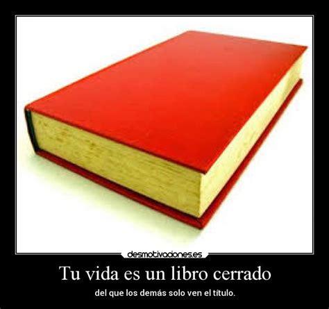 libro atad cerrado un tu vida es un libro cerrado desmotivaciones