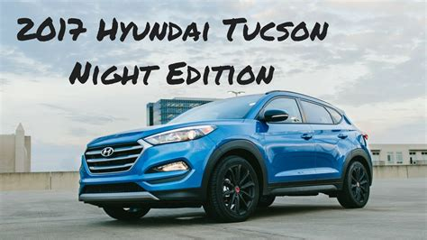 hyundai tucson night 2017 hyundai tucson night edition review youtube