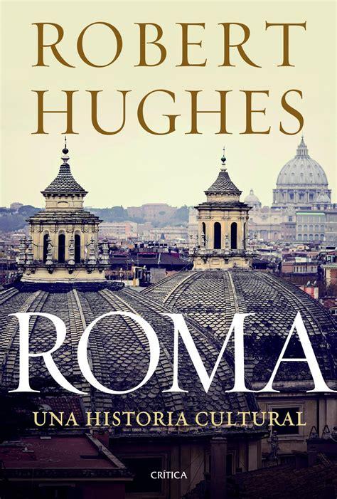 libro roma victoriosa cmo roma una historia cultural robert hughes 187 historia de roma 187 hislibris libros de historia