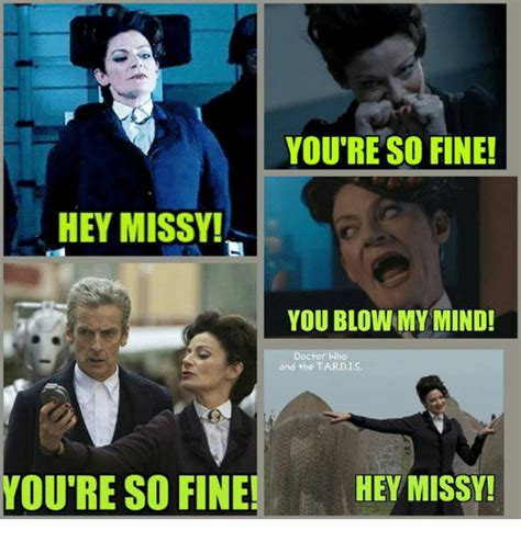 youre so fine you re so fine hey missy you blow my mind doctor who