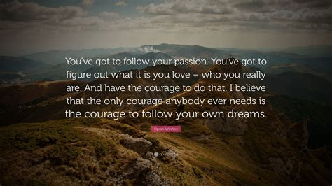 oprah winfrey do what you have to do oprah winfrey quote you ve got to follow your passion