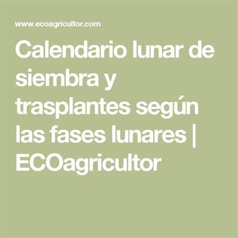 Calendario Lunar De Siembra Y Trasplantes Segn Las Fases | m 225 s de 25 ideas incre 237 bles sobre calendario lunar en