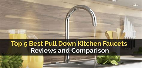 pull kitchen faucet reviews top 5 best pull kitchen faucets reviews and comparison