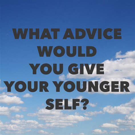 what advice would you give your younger self marcie lyons