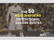 50 Inspiring Motivational Soccer Quotes Inspirational Soccer Quotes