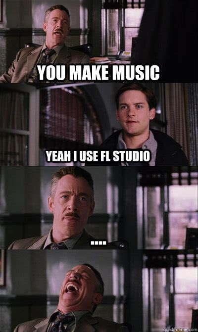 Studio Memes - you make music yeah i use fl studio jj jameson