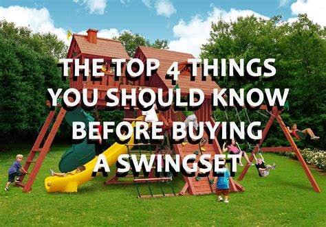 buy a swing the top 4 things you should know about a swing set before