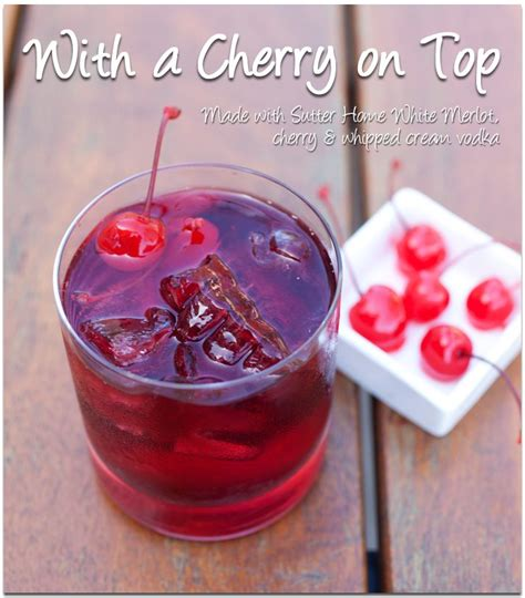 Cherry On Top wine cocktail with a cherry on top sutter home family vineyards