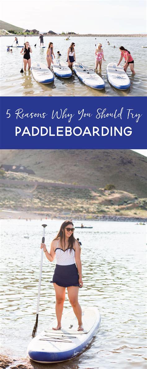 5 Reasons Why You Should 5 reasons why you should try paddleboarding sandyalamode