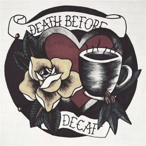 death before decaf tattoo 89 best before decaf images on