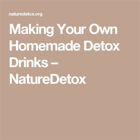 Make Your Own Detox Drink by Your Own Detox Drinks Naturedetox