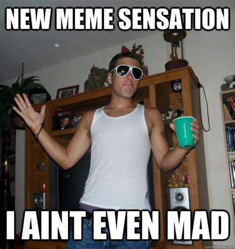 College Roommate Memes - new meme sensation i aint even mad scumbag frat roommate